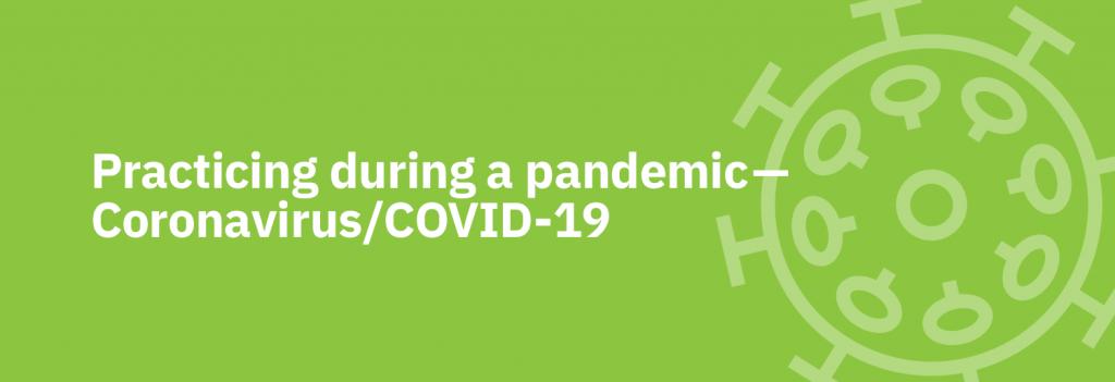 Practicing during a pandemic - Coronavirus/COVID-19